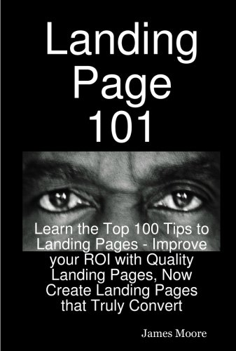 Landing Page 101 Learn the Top 100 Tips to Landing Pages Improve your ROI with Quality Landing Pages Now Create Landing Pages that Truly Convert