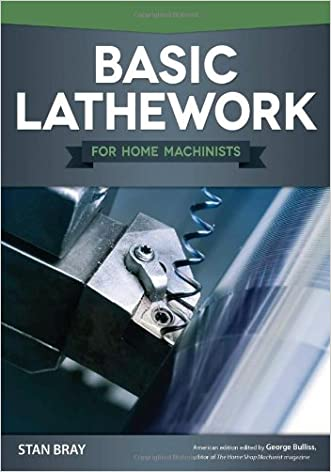 Basic Lathework for Home Machinists written by Stan Bray
