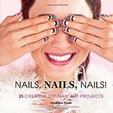 Nails, Nails, Nails!: 25 Creative DIY Nail Art Projects