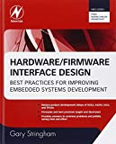 Gary Stringham Hardware/Firmware Interface Design: Best Practices for Improving Embedded Systems Development