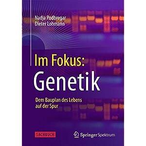 Im Fokus: Genetik: Dem Bauplan des Lebens auf der Spur (Naturwissenschaften im Fokus)