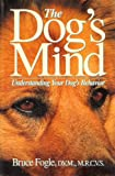 The Dog's Mind: Understanding Your Dog's Behavior (0028055136) by Fogle, Bruce