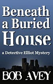 Beneath a Buried House (Detective Elliot Mystery Book 2)