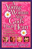 A Young Woman After Gods Own Heart: A Teens Guide to Friends, Faith, Family, and the Future