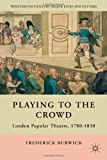 img - for Playing to the Crowd: London Popular Theatre, 1780-1830 (Nineteenth-Century Major Lives and Letters) book / textbook / text book