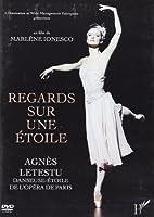 DVD Regards Sur une Etoile Agnes Letestu Danseuse Etoile de l'Opéra de Paris