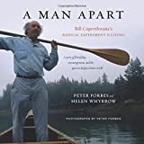 A Man Apart: Bill Coperthwaites Radical Experiment in Living