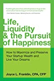 Life, Liquidity & the Pursuit of Happiness: How to Maximize and Preserve Your Startup Wealth and Live Your Dreams