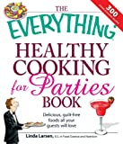 img - for The Everything Healthy Cooking for Parties: Delicious, guilt-free foods all your guests will love (Everything ) book / textbook / text book