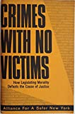 img - for Crimes with no victims;: How legislating morality defeats the cause of justice, book / textbook / text book
