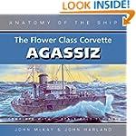 The Flower Class Corvette Agassiz (An...