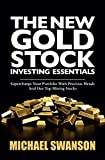 img - for The New Gold Stock Investing Essentials: Supercharge Your Portfolio With Precious Metals And Our Top Mining Stocks book / textbook / text book