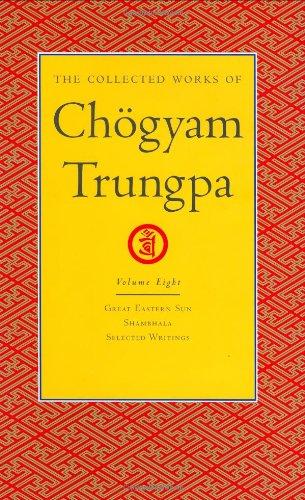 The Collected Works of Chogyam Trungpa, Volume 8: Great Eastern Sun - Shambhala - Selected Writings
