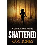 Shattered (Donna Harp Book 1) (Donna Harp Series) ~ Karl Jones