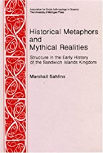 Historical Metaphors and Mythical Realities: Structure in the Early History of the Sandwich Islands Kingdom... by Marshall D. Sahlins