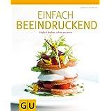"""Einfach beeindruckend: Einfach kochen, sch�n servierenvon """"Andreas Neubauer"""""""