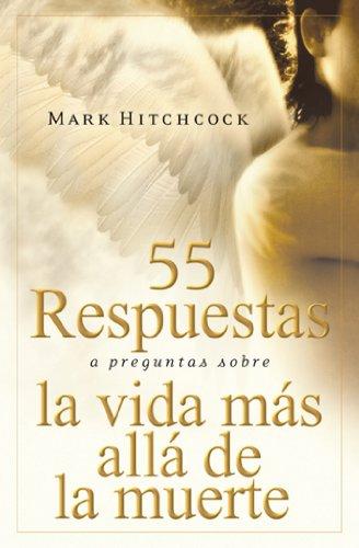 55 Respuestas A Preguntas Sobre la Vida Mas Alla de la Muerte = 55 Answers to Questions about Life After Death (Para Que