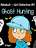 Rebekah - Girl Detective #4: Ghost Hunting (a fun short story mystery for children ages 9-12) (English Edition)