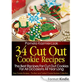 34 Cut Out Cookie Recipes - The Best Recipes For Cut Out Cookies For All Occasions All Year Long (Easy Cookie Recipes - The Best and Tastiest Cookie Recipes Collection Book 1) (English Edition)