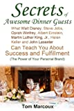 img - for Secrets of Awesome Dinner Guests: What Walt Disney, Steve Jobs, Oprah Winfrey, Albert Einstein, Martin Luther King, Jr., Helen Keller, and John ... (The Power of Your Personal Brand) book / textbook / text book
