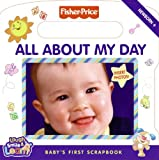 All about My Day: Baby's First Scrapbook [With Mirror and Photo Sleeves] (Fisher-Price) Laura Marchesani