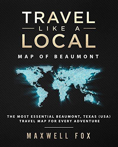 Travel Like a Local - Map of Beaumont The Most Essential Beaumont, Texas (USA) Travel Map for Every Adventure [Fox, Maxwell] (Tapa Blanda)