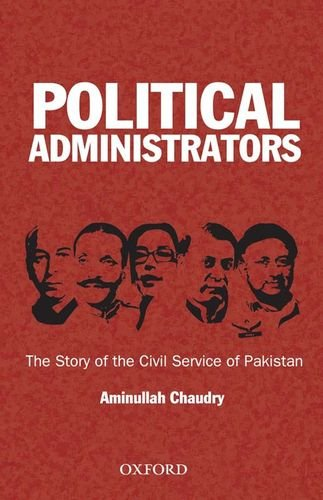 Political Administrators: The Story of the Civil Service of Pakistan