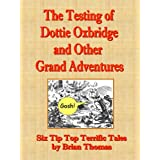 The Testing of Dottie Oxbridge and Other Grand Adventuresby Brian Thomas