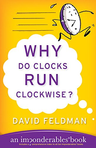Why Do Clocks Run Clockwise?: An Imponderables Book (Imponderables Series)