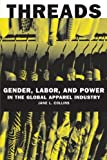 By Jane L. Collins Threads: Gender, Labor, and Power in the Global Apparel Industry (1st Edition)