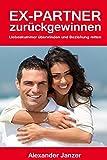 Ex Partner zurück gewinnen: Liebeskummer überwinden und Beziehung retten