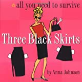 Three Black Skirts: All You Need to Survive (0761119396) by Anna Johnson
