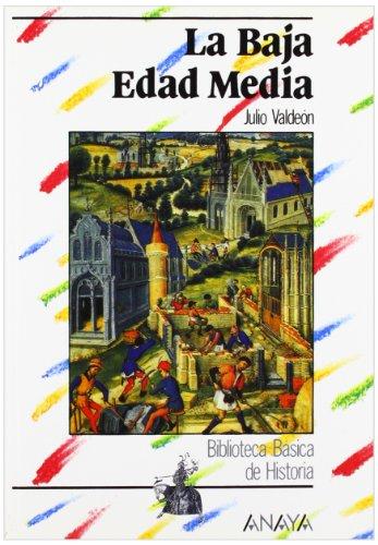La Baja Edad Media (Historia - Biblioteca Básica De Historia - Serie «General»)
