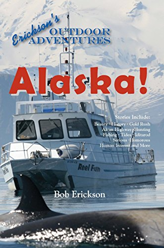 alaska-beauty-history-gold-rush-alcan-highway-hunting-fishing-tides-iditarod-serious-humorous-human-
