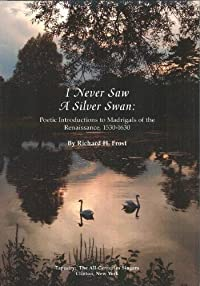 I Never Saw A Silver Swan: Poetic Introductions to Madrigals of the Renaissance, 1530-1630 download ebook