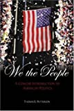 We the People: A Concise Introduction to American Politics (5th Edition) (0072935286) by Thomas E. Patterson