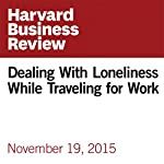 Dealing With Loneliness While Traveling for Work | Amy Gallo