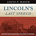 Lincoln's Last Speech: Wartime Reconstruction and the Crisis of Reunion Audiobook by Louis P. Masur Narrated by Stephen Paul Aulridge, Jr.