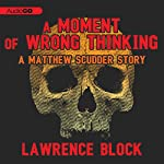 A Moment of Wrong Thinking: A Matthew Scudder Story, Book 9 | Lawrence Block