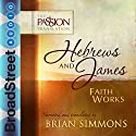 Hebrews and James: Faith Works: The Passion Translation Audiobook by Brian Simmons Narrated by Brian Simmons
