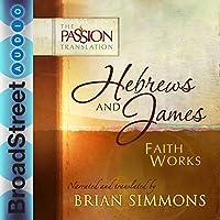 Hebrews and James: Faith Works: The Passion Translation Hörbuch von Brian Simmons Gesprochen von: Brian Simmons