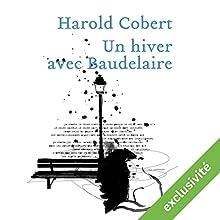 Un hiver avec Baudelaire | Livre audio Auteur(s) : Harold Cobert Narrateur(s) : Eric Borgen