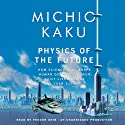 Physics of the Future: How Science Will Shape Human Destiny and Our Daily Lives by the Year 2100 (       UNABRIDGED) by Michio Kaku Narrated by Feodor Chin