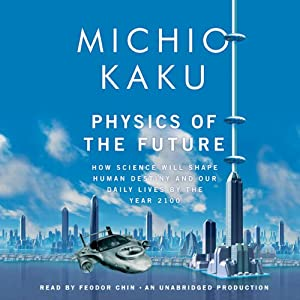 Physics of the Future: How Science Will Shape Human Destiny and Our Daily Lives by the Year 2100 | [Michio Kaku]