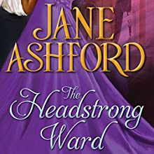 The Headstrong Ward (       UNABRIDGED) by Jane Ashford Narrated by Kelly Birch