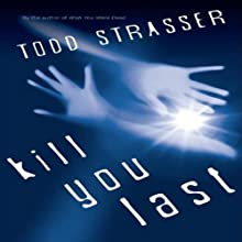 Kill You Last (       UNABRIDGED) by Todd Strasser Narrated by Emily Bauer