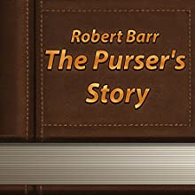 The Purser's Story (       UNABRIDGED) by Robert Barr Narrated by Anastasia Bertollo