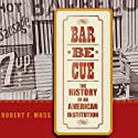 Barbecue: The History of an American Institution (       UNABRIDGED) by Robert F. Moss Narrated by David Holloway
