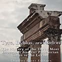 Tyre, Byblos, and Sidon: The History of the Three Most Important Ancient Phoenician Cities in the Levant Audiobook by  Charles River Editors Narrated by Scott Clem