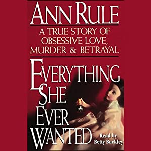 Everything She Ever Wanted | [Ann Rule]